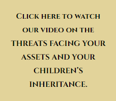 Video on the threats Facing Your Assets and your children's inheritance